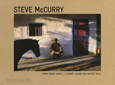 Libro From these hands: a journey along the coffee trail Steve McCurry