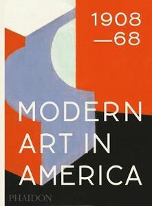 Modern art in America (1908-1968). Ediz. illustrata - William C. Agee - copertina