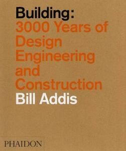 Building: 3.000 years of design, engineering & constuction - Bill Addis - copertina