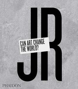 JR. Can art change the world? - Nato Thompson - copertina