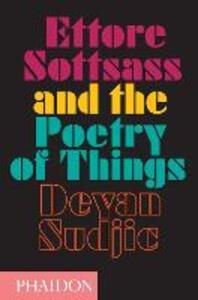 Ettore Sottsass and the poetry of things - Deyan Sudjic - copertina