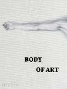 Foto Cover di Body of art, Libro di  edito da Phaidon 0