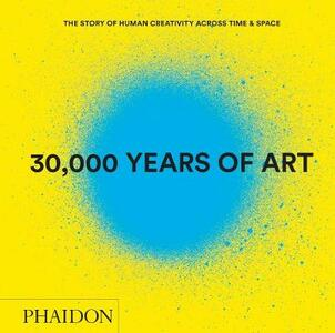 30.000 years of art. The story of human creativity across time & space - copertina