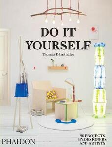 Do it yourself. 50 projects by designers and artists - Thomas Barnthaler - copertina