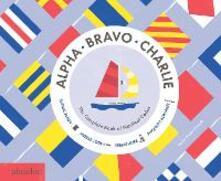 Alpha Bravo Charlie. The complete book of nautical codes - Sara Gillingham - copertina