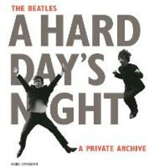 The Beatles. A hard day's night. A private archive - Mark Lewisohn - copertina