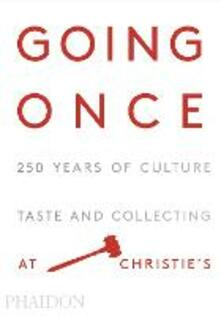 Going once. 250 years of culture, taste and collecting at Christie's - copertina