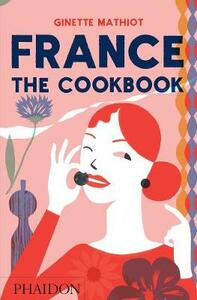 France the cookbook - Ginette Mathiot,Andy Sewell - copertina