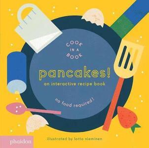Pancakes! An interactive recipe book. No food required! Cook in a book - Lotta Nieminen - copertina