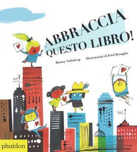 Abbraccia questo libro! - Barney Saltzberg,Fred Benaglia - copertina