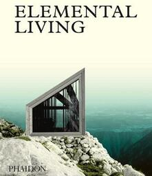 Elemental living. Contemporary houses in nature - copertina