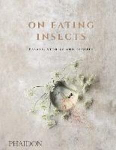 On eating insects. Essays, stories and recipes - Joshua David Evans,Roberto Flore,Michael Frost - copertina