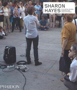 Sharon Hayes. Ediz. inglese - Julia Bryan-Wilson,Jeannine Tang,Lanka Tattersall - copertina