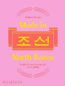 Made in North Korea. Graphics from everyday life in DPRK. Ediz. a colori - Nicholas Bonner - copertina