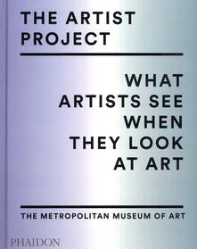 The artist project. What artists see when they look at art. Ediz. a colori - copertina