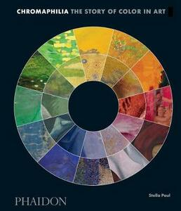 Chromaphilia: The Story of Color in Art - Stella Paul - cover
