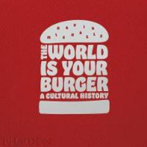 The world is your burger. A cultural history. Ediz. a colori - David Michaels - copertina