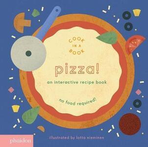 Pizza! An interactive recipe book. No food required! Cook in a book. Ediz. a colori - Lotta Nieminen - copertina