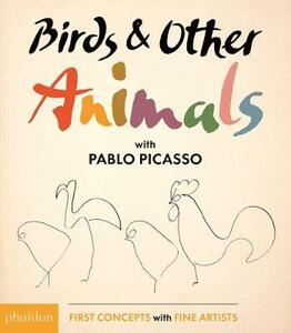 Birds & other animals with Pablo Picasso. Ediz. illustrata