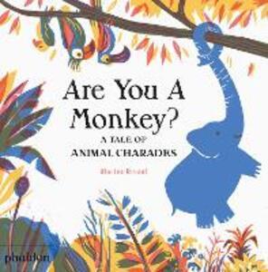 Are you a monkey? A tale of animal charades. Ediz. a colori