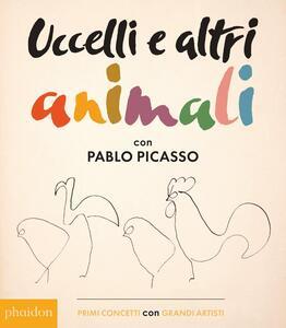 Uccelli e altri animali con Pablo Picasso. Primi concetti con grandi artisti. Ediz. illustrata - copertina