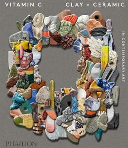 Vitamin C. Clay and ceramic in contemporary art. Ediz. a colori