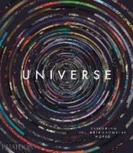 Universe. Exploring the astronomical world. Ediz. a colori