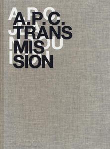 A.P.C. Transmission. Ediz. a colori - Jean Touitou - copertina
