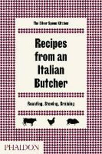 Recipes from an Italian butcher. Roasting, stewing, braising. The silver spoon kitchen