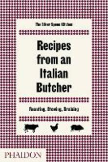 Recipes from an Italian butcher. Roasting, stewing, braising. The silver spoon kitchen - copertina