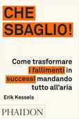 Libro Che sbaglio! Come trasformare i fallimenti in successi mandando tutto all'aria. Ediz. illustrata Erik Kessels
