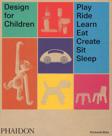 Design for children. Play, ride, learn, eat, create, sit, sleep. Ediz. illustrata - Kimberlie Birks - copertina