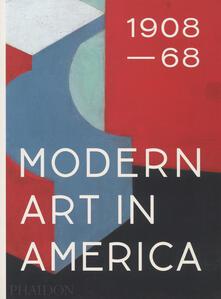 Modern art in America (1908-1968). Ediz. a colori - William C. Agee - copertina