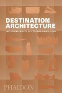 Destination architecture. The essential guide to 1000 contemporary buildings . Ediz. illustrata - copertina