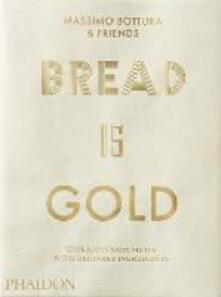 Bread is gold. Ediz. inglese - Massimo Bottura & Friends - copertina