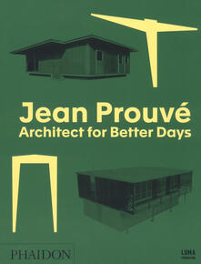 Jean Prouvé. Architect for better days. Ediz. illustrata - copertina