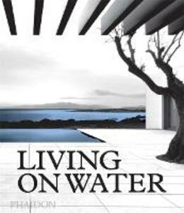 Living on Water: Contemporary Houses Framed By Water - Phaidon Editors - cover