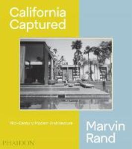 California Captured: Mid-Century Modern Architecture, Marvin Rand - Pierluigi Serraino,Emily Bills,Sam Lubell - cover