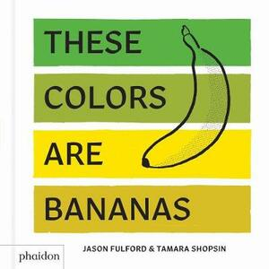 These Colors Are Bananas: Published in association with the Whitney Museum of American Art - Jason Fulford - cover