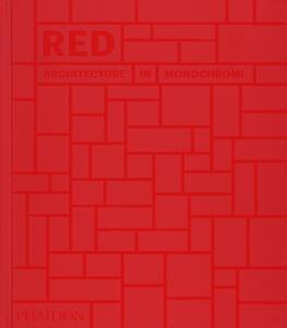 Red: Architecture in Monochrome - Phaidon Editors - cover