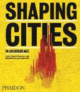Shaping Cities in an Urban Age - Ricky Burdett,Philipp Rode - cover