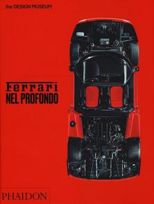 Ferrari nel profondo. Catalogo della mostra (Londra, 15 novembre 2017-15 aprile 2018). Ediz. illustrata - Andrew Nahum,Martin Derrick - copertina