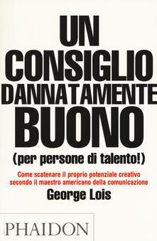 Un consiglio dannatamente buono (per persone di talento!) - George Lois - copertina