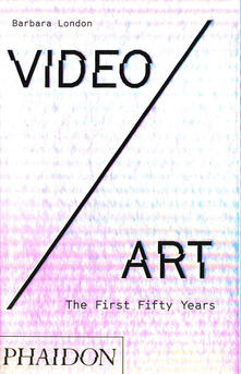 Video/art. The first fifty years. Ediz. illustrata - Barbara London - copertina