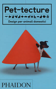Pet-tecture. Design per animali domestici. Ediz. illustrata - Tom Wainwright - copertina