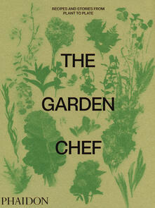The Garden Chef: Recipes and Stories from Plant to Plate - Phaidon Editors - cover