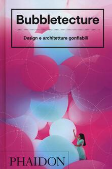 Bubbletecture. Design e architetture gonfiabili. Ediz. illustrata - Sharon Francis - copertina