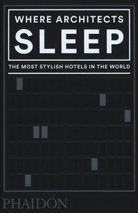 Libro Where architects sleep. The most stylish hotels in the world Sarah Miller