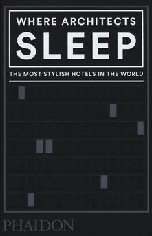 Where architects sleep. The most stylish hotels in the world - Sarah Miller - copertina