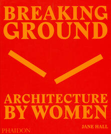 Breaking Ground: Architecture by Women - Jane Hall - cover